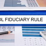The Department of Labor's Fiduciary Rule – Three Issues to Consider if you Advise IRAs
